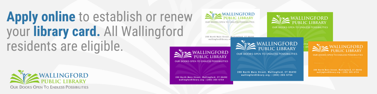 Apply online to establish or renew your library card. All Wallingford residents are eligible.